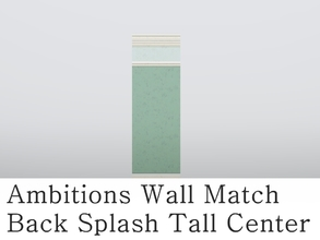Sims 3 — MZ_Ambitions Wall Match_ BS Tall  Ctr by missyzim — A high back splash wall to match the Ambitions Simple