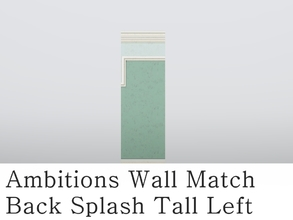 Sims 3 — MZ_Ambitions Wall Match_BS Tall Left by missyzim — Left sided high back splash wall to match the Ambitions