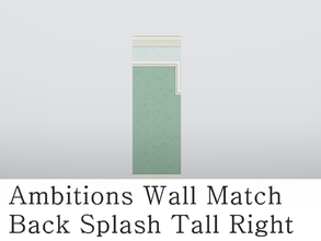 Sims 3 — MZ_Ambitions Wall Match_BS Tall Right by missyzim — Right sided high back splash wall to match the Ambitions